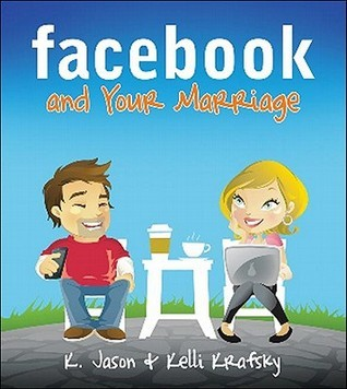 Facebook and Your Marriage K. Jason Krafsky