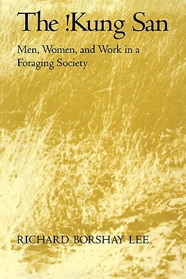 The Kung San: Men, Women and Work in a Foraging Society Richard Borshay Lee
