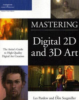 Mastering Digital 2D and 3D Art  by  Les Pardew