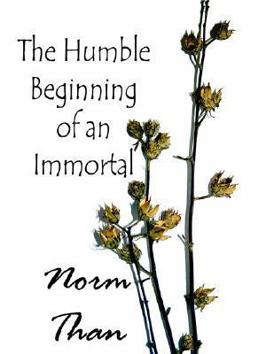 The Humble Beginning of an Immortal  by  Norm Than