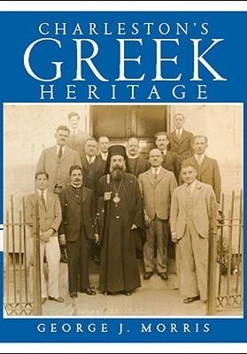 Charlestons Greek Heritage  by  George J. Morris