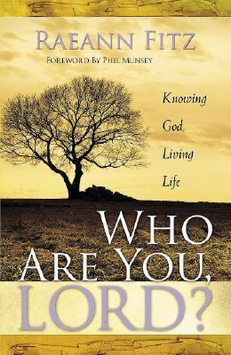 Who Are You Lord?: Knowing God, Living Life Raeann Fitz