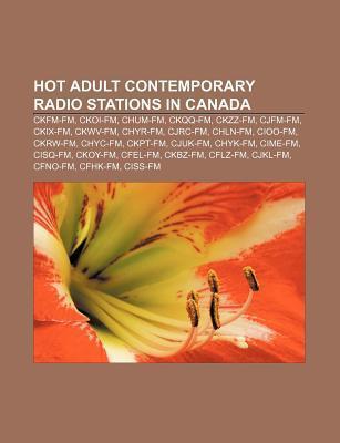 Hot Adult Contemporary Radio Stations in Canada: Ckfm-FM, Ckoi-FM, Chum-FM, Ckqq-FM, Ckzz-FM, Cjfm-FM, Ckix-FM, Ckwv-FM, Chyr-FM, Cjrc-FM  by  Source Wikipedia