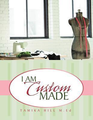 I Am Custom Made  by  Tamika Hill