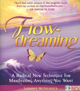 FlowDreaming: A Radical New Technique for Manifesting Anything You Want Summer McStravick