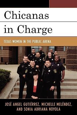 Chicanas in Charge: Texas Women in the Public Arena  by  José Ángel Gutiérrez