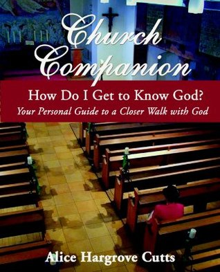 Church Companion: How Do I Get to Know God?  by  Alice Hargrove Cutts