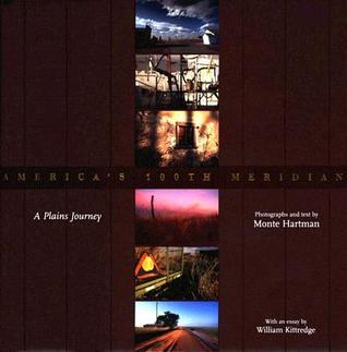 America's 100th Meridian: A Plains Journey  by  Monte Hartman