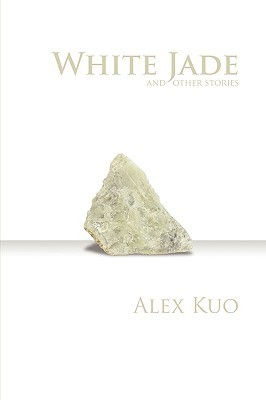White Jade & Other Stories Alex Kuo