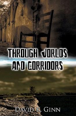 Through Worlds and Corridors  by  David K. Ginn