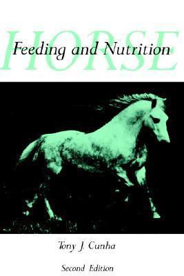 Horse Feeding and Nutrition, Second Edition Tony J. Cunha