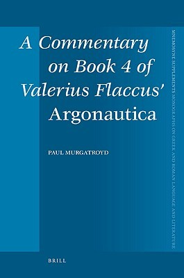 A Commentary on Book 4 of Valerius Flaccus Argonautica  by  Paul Murgatroyd