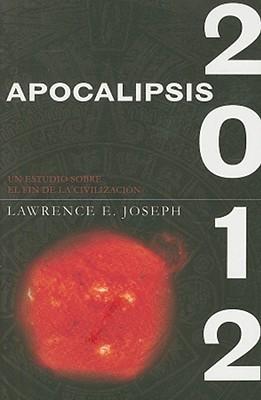 Apocalipsis 2012: Una Investigacion Cientifica del Fin de la Civilizacion Lawrence E. Joseph
