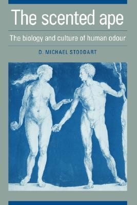 The Scented Ape: The Biology and Culture of Human Odour  by  David Michael Stoddart