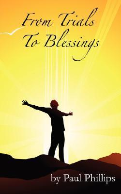 From Trials to Blessings: God Is Still in the Healing Business  by  Paul Phillips