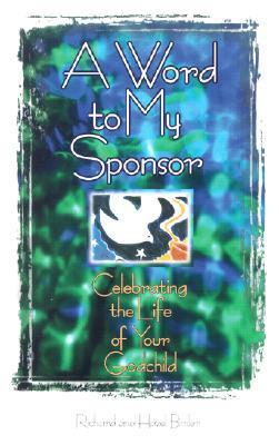 A Word to My Sponsor: Celebrating the Life of Your Godchild  by  Richard Bimler