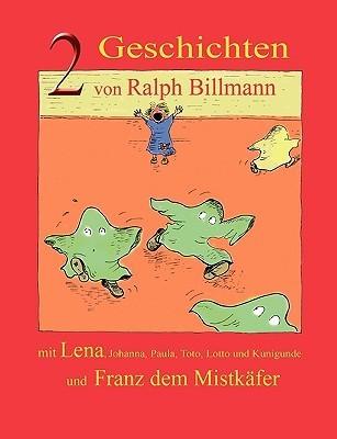 Zwei Geschichten mit Lena, Johanna, Paula, Toto, Lotto und Kunigunde und Franz dem Mistkäfer  by  Ralph Billmann