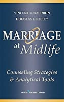 Marriage at Midlife: Counseling Strategies and Analytical Tools Vincent R. Waldron