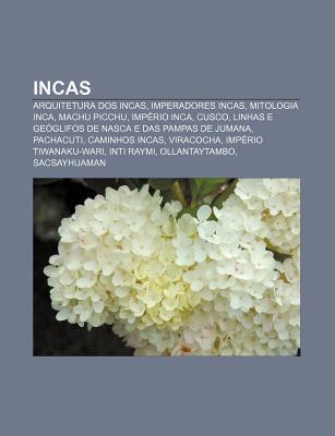 Incas: Arquitetura DOS Incas, Imperadores Incas, Mitologia Inca, Machu Picchu, Imp Rio Inca, Cusco  by  Source Wikipedia