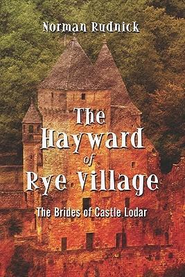 The Hayward of Rye Village: The Brides of Castle Lodar Norman Rudnick