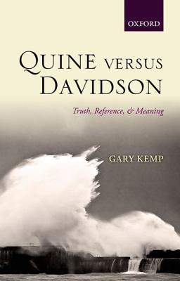 Quine Versus Davidson: Truth, Reference, and Meaning  by  Gary Kemp