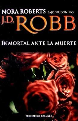 Inmortal ante la muerte J.D. Robb