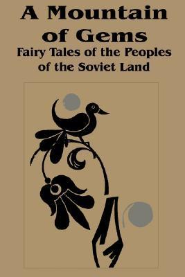 A Mountain of Gems: Fairy Tales from the Peoples of the Soviet Land  by  Irina Zheleznova