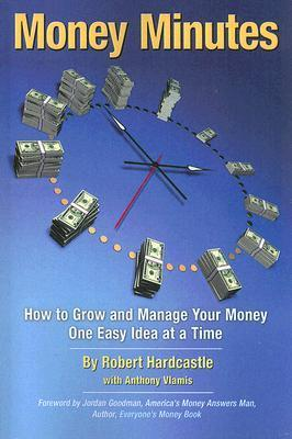 Money Minutes: How to Grow and Manage Your Money One Easy Idea at a Time  by  Robert Hardcastle
