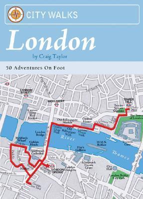City Walks: London: 50 Adventures on Foot Craig Taylor