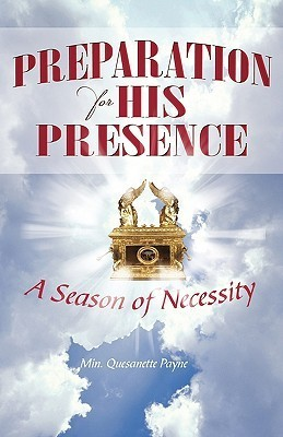 Preparation for His Presence: A Season of Necessity Quesanette Payne
