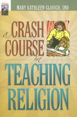 A Crash Course in Teaching Religion  by  Mary Kathleen Glavich