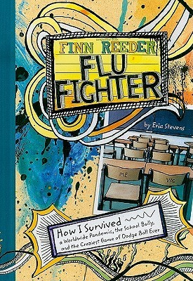 Finn Reader Flu Fighter: How I Survived a Worldwide Pandemic, the School Bully, and the Craziest Game of Dodge Ball Ever Eric Stevens