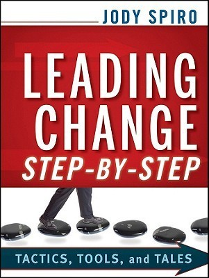 Leading Change Step-By-Step: Tactics, Tools, and Tales Jody Spiro