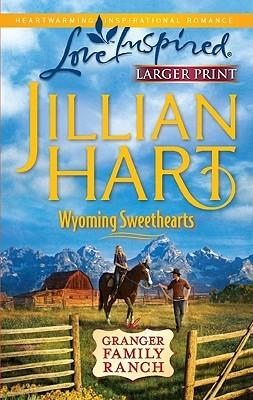 Wyoming Sweethearts (Granger Family Ranch #6) Jillian Hart