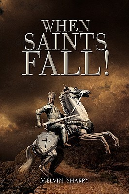 When Saints Fall!  by  Melvin Sharry