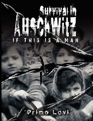 Survival In Auschwitz : If This Is a Man Primo Levi