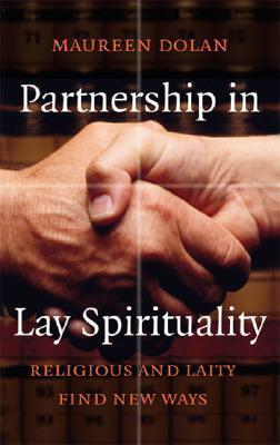 Partnership in Lay Spirituality: Religious and Laity Find New Ways  by  Maureen Dolan