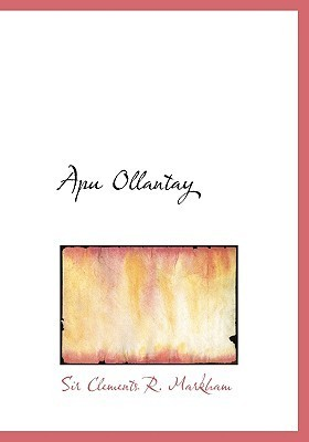 Apu Ollantay (Large Print Edition): A Drama of the Time of the Incas Clements Robert Markham