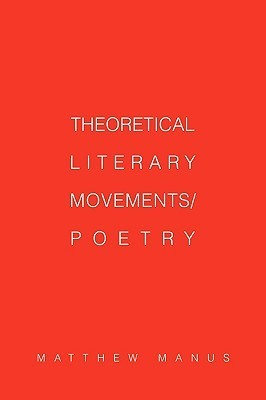 Theoretical Literary Movements/Poetry  by  Matthew Manus