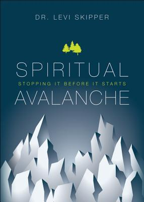 Spiritual Avalanche: Stopping It Before It Starts  by  Dr Levi Skipper