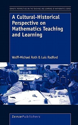 A Cultural-Historical Perspective on Mathematics Teaching and Learning Wolff-Michael Roth