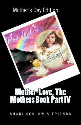 Mother-Love, the Mothers Book Part IV Shari Soklow