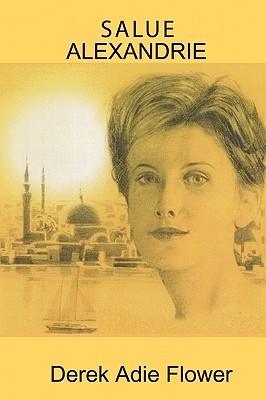 Salue Alexandrie  by  Derek Adie Flower