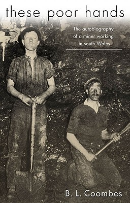 These Poor Hands: The Autobiography of a Miner Working in South Wales  by  B.L. Coombes
