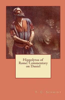 Hippolytus of Rome: Commentary on Daniel  by  T C Schmidt