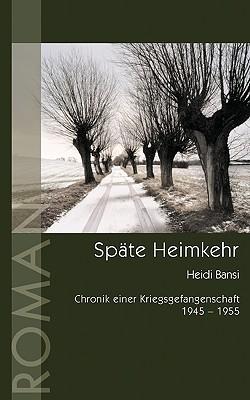 Späte Heimkehr: Chronik einer Kriegsgefangenschaft (1945-1955)  by  Heidi Bansi