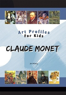 Claude Monet (Art Profiles for Kids)  by  Jim Whiting