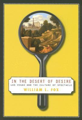 In The Desert Of Desire: Las Vegas And The Culture Of Spectacle William L. Fox