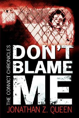 Dont Blame Me: The Convict Chronicles Jonathan Z. Queen