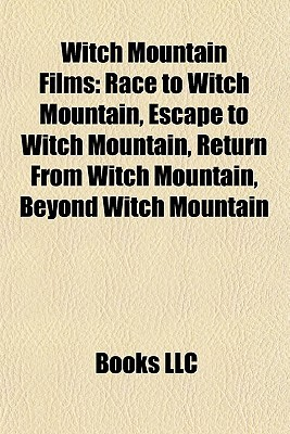 Witch Mountain Films: Race to Witch Mountain, Escape to Witch Mountain, Return From Witch Mountain, Beyond Witch Mountain Books LLC
